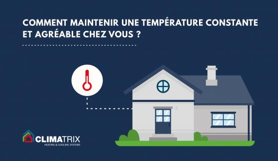 Comment maintenir une température constante et agréable chez vous ?